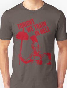 TONIGHT_WE_TRAIN_IN_HELL Unisex T-Shirt