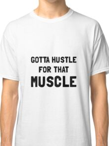 Hustle For Muscle Classic T-Shirt