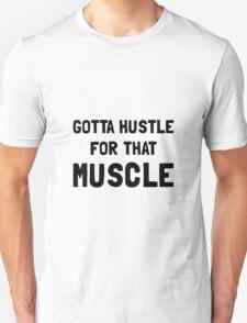 Hustle For Muscle Unisex T-Shirt