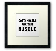 Hustle For Muscle Framed Print