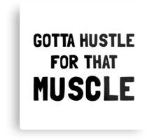 Hustle For Muscle Metal Print