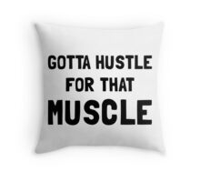 Hustle For Muscle Throw Pillow
