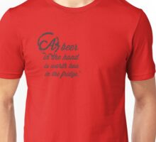 A Beer in the Hand is Worth two in the fridge Unisex T-Shirt