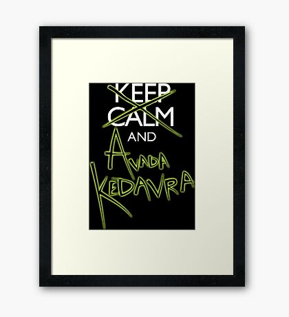 Keep Calm and Avada Kedavra! Framed Print