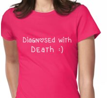 Diagnosed with Death :) Womens Fitted T-Shirt
