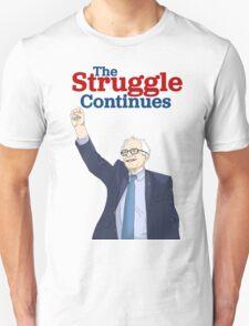 """The Struggle Continues""   Bernie Sanders Unisex T-Shirt"