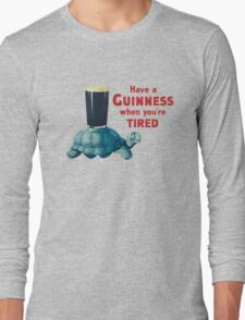 HAVE A GUINNESS WHEN YOUR'E TIRED Long Sleeve T-Shirt