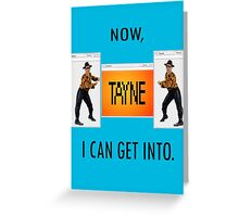Now TAYNE I can get into  Greeting Card