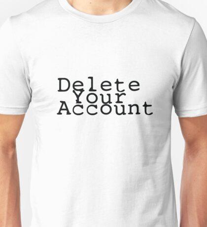 Delete Your Account Unisex T-Shirt
