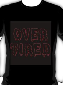 Over Tired T-Shirt