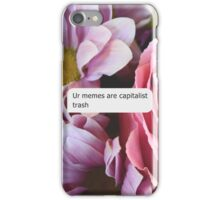 Ur Memes Are Capitalist Trash iPhone Case/Skin