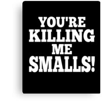 You're killing me smalls! smart clever quotes funny t-shirt Canvas Print