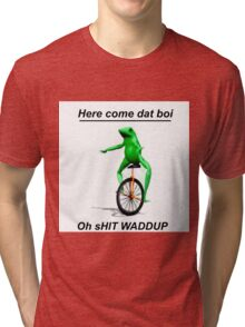 Here come dat boi oh shit WADDUP  Tri-blend T-Shirt
