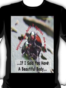 If I said you had a Beautiful Body… T-Shirt