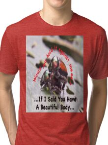 If I said you had a Beautiful Body… Tri-blend T-Shirt