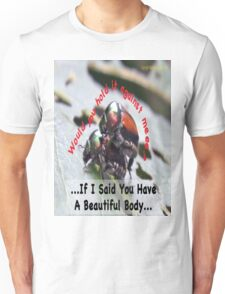If I said you had a Beautiful Body… Unisex T-Shirt