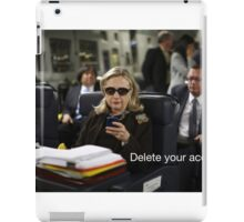 Hillary Says to Delete your Account iPad Case/Skin