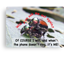 When you're waiting by the phone, and the phone doesn't ring, it's me! Canvas Print