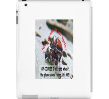 When you're waiting by the phone, and the phone doesn't ring, it's me! iPad Case/Skin