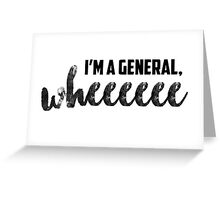 I'm A General, Wheeeeee Greeting Card