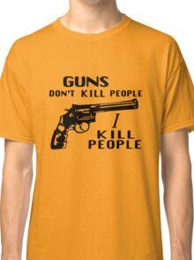 Guns Don't Kill People I Kill People Classic T-Shirt