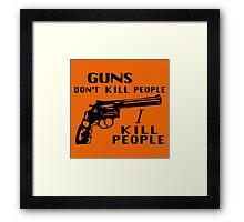 Guns Don't Kill People I Kill People Framed Print