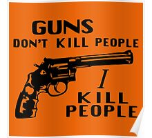 Guns Don't Kill People I Kill People Poster