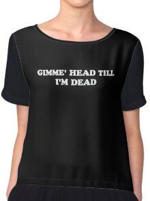 Gimme' Head Till I'm Dead Women's Chiffon Top