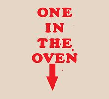 One In The Oven Unisex T-Shirt