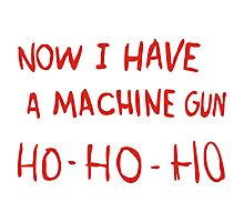 Now I Have A Machine Gun Photographic Print