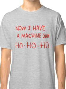 Now I Have A Machine Gun Classic T-Shirt
