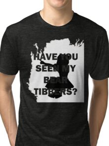 Have you seen my bear Tibbers? Tri-blend T-Shirt