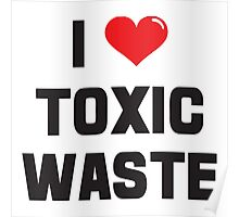 I Heart Toxic Waste Poster