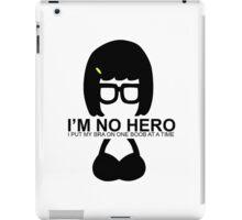 Tina Belcher: I'm No Hero. I Put my Bra on One Boob at a Time iPad Case/Skin