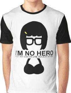Tina Belcher: I'm No Hero. I Put my Bra on One Boob at a Time Graphic T-Shirt