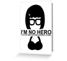 Tina Belcher: I'm No Hero. I Put my Bra on One Boob at a Time Greeting Card