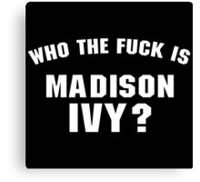 Who The Fuck Is Madison Ivy ? Canvas Print