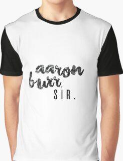 Aaron Burr, Sir. Graphic T-Shirt