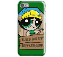 Build Me Up Buttercup iPhone Case/Skin