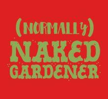 (normally) naked gardener (awesome gardening shirt) One Piece - Short Sleeve