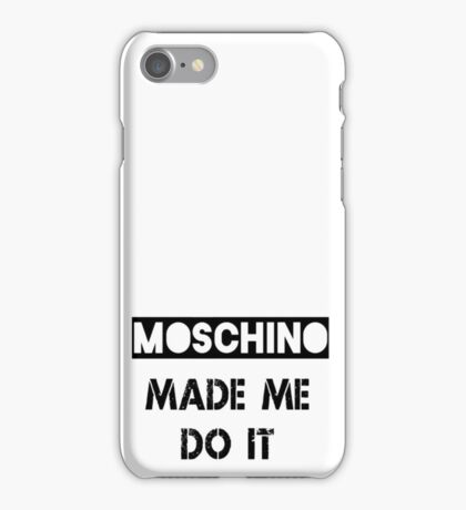 Moschino made me do it  iPhone Case/Skin