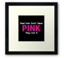 Real Men Don't Wear Pink, They Eat It Framed Print