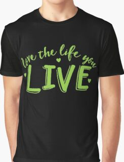 LOVE the life you live Graphic T-Shirt