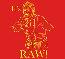 It's RAW! Unisex T-Shirt