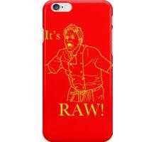 It's RAW! iPhone Case/Skin
