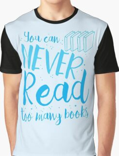 You can never read too many books Graphic T-Shirt