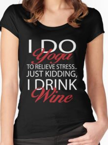 To relieve stress I do yoga. Just kidding, I drink wine Women's Fitted Scoop T-Shirt