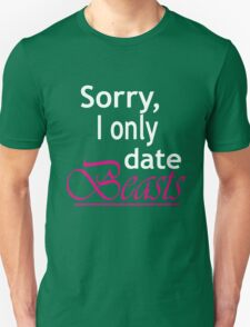 Sorry, i only date beasts Unisex T-Shirt