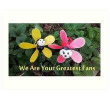 We Are Your Greatest Fans Art Print