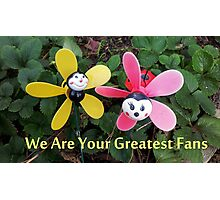 We Are Your Greatest Fans Photographic Print